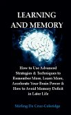 Learning and Memory: How to Use Advanced Strategies & Techniques to Remember More, Learn More, Accelerate Your Brain Power & How to Avoid Memory Deficit in Later Life. (eBook, ePUB)