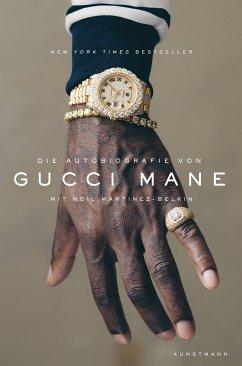 Die Autobiografie von Gucci Mane (eBook, ePUB) - Mane, Gucci; Martinez-Belkin, Neil
