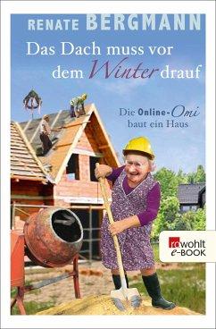 Das Dach muss vor dem Winter drauf / Online-Omi Bd.11 (eBook, ePUB) - Bergmann, Renate