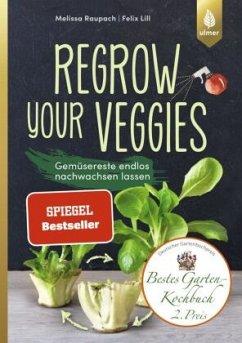 Regrow your veggies - Raupach, Melissa; Lill, Felix
