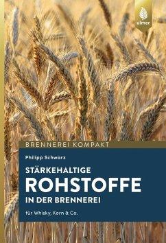 Stärkehaltige Rohstoffe für die Brennerei - Schwarz, Philipp