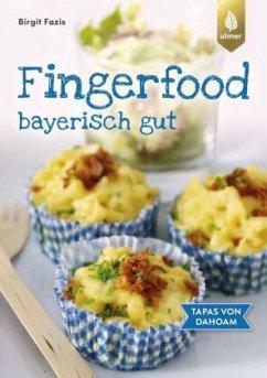 Fingerfood - bayerisch gut - Fazis, Birgit