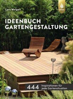 Ideenbuch Gartengestaltung - Weigelt, Lars