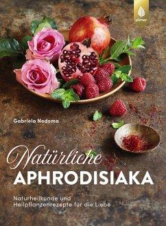 Natürliche Aphrodisiaka - Nedoma, Gabriela