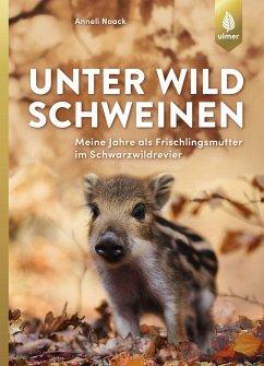 Unter Wildschweinen - Noack, Anneli