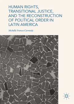 Human Rights, Transitional Justice, and the Reconstruction of Political Order in Latin America (eBook, PDF) - Carmody, Michelle Frances