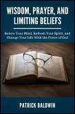 Wisdom, Prayer, and Limiting Beliefs: Renew Your Mind, Refresh Your Spirit, and Change Your Life With the Power of God (eBook, ePUB)