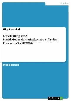 Entwicklung eines Social-Media-Marketingkonzepts für das Fitnessstudio MEXXfit (eBook, PDF)