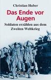 Das Ende vor Augen - Soldaten erzählen aus dem Zweiten Weltkrieg (eBook, ePUB)