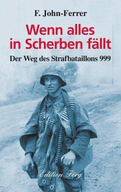 Wenn alles in Scherben fällt - Der Weg des Strafbataillons 999 (eBook, ePUB) - John-Ferrer, F.