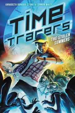 Time Tracers: The Stolen Summers (eBook, ePUB) - White, Connor; Bondor-Stone, Annabeth