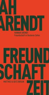 Freundschaft in finsteren Zeiten - Arendt, Hannah