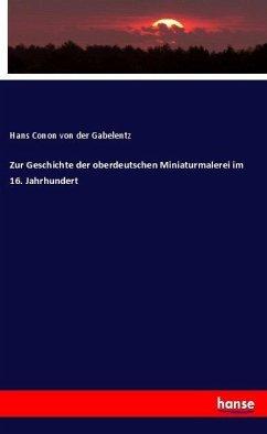 Zur Geschichte der oberdeutschen Miniaturmalerei im 16. Jahrhundert - Gabelentz, Hans Conon von der