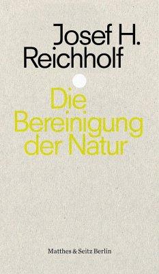 Die Bereinigung der Natur - Reichholf, Josef H.; Petersen, Hermann