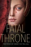 Fatal Throne: The Wives of Henry VIII Tell All (eBook, ePUB)