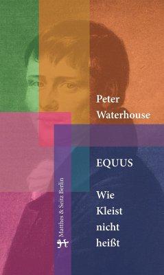 Equus. Wie Kleist nicht heißt - Waterhouse, Peter
