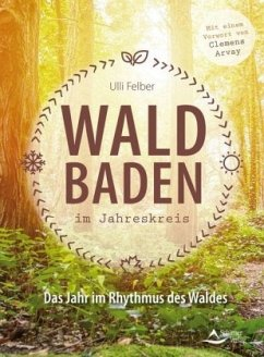 Waldbaden im Jahreskreis - Felber, Ulli
