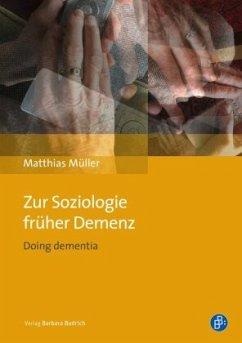 Zur Soziologie früher Demenz - Müller, Matthias