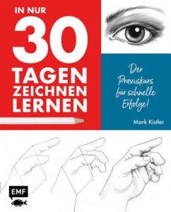 In nur 30 Tagen zeichnen lernen - Kistler, Mark