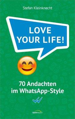 Love your life! - Kleinknecht, Stefan