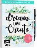 Dein Handlettering-Block - Dream. Love. Create. Mit original Tombow ABT Dual Brush Pen