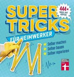 Supertricks für Heimwerker - Treber, Karsten