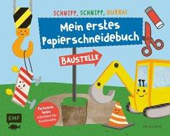 Schnipp, schnipp, hurra! Mein erstes Papierschneidebuch - Baustelle - Miller, Pia von