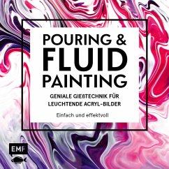 Pouring und Fluid Painting - Geniale Gießtechnik für leuchtende Acryl-Bilder - Jung, Tanja