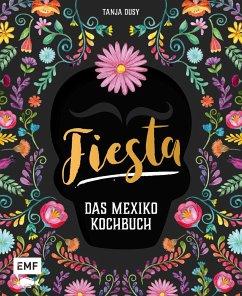 Fiesta - Das Mexiko-Kochbuch - Dusy, Tanja