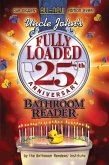 Uncle John's Fully Loaded 25th Anniversary Bathroom Reader (eBook, ePUB)