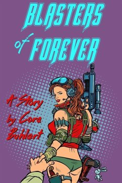 Blasters of Forever (eBook, ePUB) - Buhlert, Cora