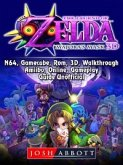 The Legend of Zelda Majoras Mask, 3DS, N64, Gamecube, Rom, 3D, Walkthrough, Amiibo, Online, Gameplay, Guide Unofficial (eBook, ePUB)