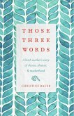 Those Three Words: A Birth Mother's Story of Choice, Chance, and Motherhood (eBook, ePUB)
