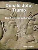 Donald John Trump: The American Akhenaten (eBook, ePUB)