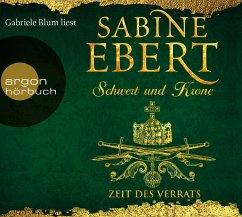 Zeit des Verrats / Schwert und Krone Bd.3 (7 Audio-CDs) - Ebert, Sabine