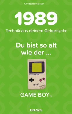 Du bist so alt wie ... Technikwissen für Geburtstagskinder 1989 - Clausen, Christopher