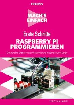 Mach's einfach: Erste Schritte Raspberry Pi programmieren - Immler, Christian