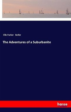 The Adventures of a Suburbanite - Butler, Ellis Parker
