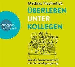 Überleben unter Kollegen, 3 Audio-CDs - Fischedick, Mathias