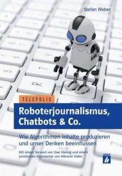 Roboterjournalismus, Chatbots & Co. - Weber, Stefan
