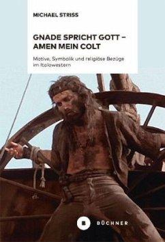 Gnade spricht Gott - Amen mein Colt - Striss, Michael