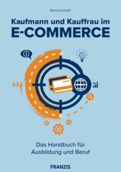 Kaufmann und Kauffrau im E-Commerce - Schmitt, Bernd
