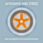 Autofahren ohne Stress: Mehr Gelassenheit im Stau und Berufsverkehr (MP3-Download)