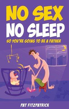 No Sex, No Sleep (eBook, ePUB)