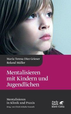 Mentalisieren mit Kindern und Jugendlichen (eBook, PDF) - Müller, Roland; Diez Grieser, Maria Teresa