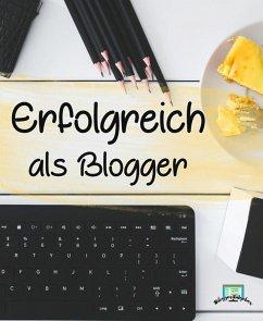 Erfolgreich als Blogger (eBook, ePUB)