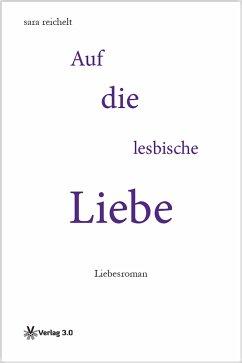 Auf die lesbische Liebe (eBook, ePUB)