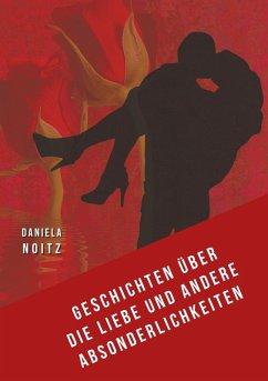 Geschichten über die Liebe und andere Absonderlichkeiten (eBook, ePUB) - Noitz, Daniela