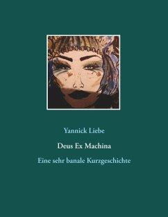 Deus Ex Machina (eBook, ePUB) - Liebe, Yannick