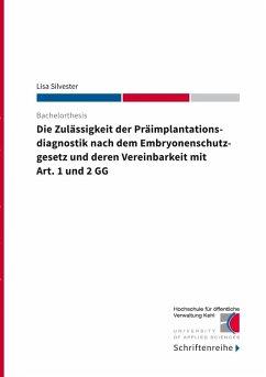 Die Zulässigkeit der Präimplantationsdiagnostik nach dem Ebryonenschutzgesetz und deren Vereinbarkeit mit Art. 1 und 2 GG (eBook, ePUB) - Silvester, Lisa